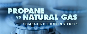Propane vs. Natural Gas: Comparing Cooking Fuels