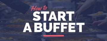 How to Start a Buffet